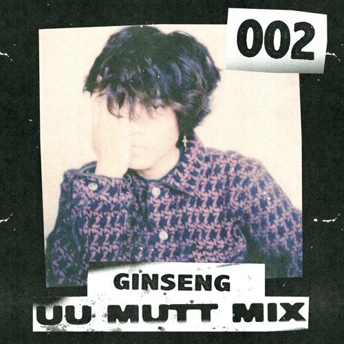 Mutt Mix 002: Ginseng
