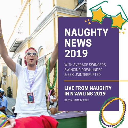Show 43: Naughty News 2019 with Average Swingers & Swinging Downunder