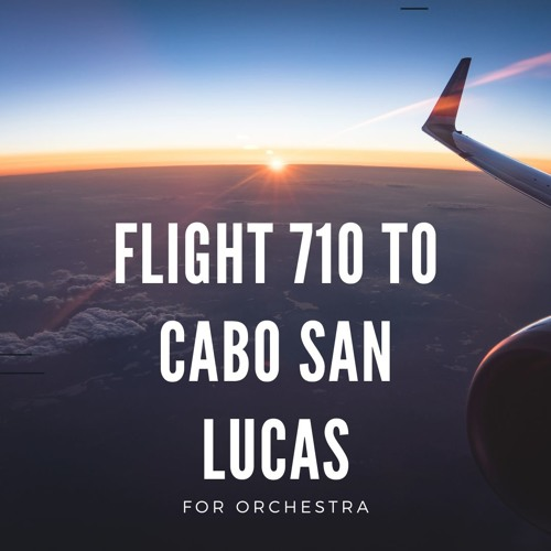 Flight 710 To Cabo San Lucas (for orchestra)