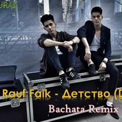 Rauf Faik - Детство (Detstvo) (Bachata Remix)
