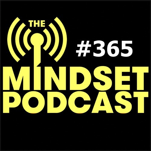 The Mind Set Podcast: Episode 365