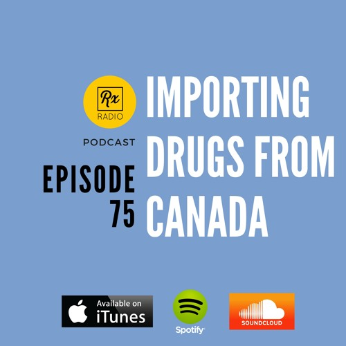 Episode 75 - Importing Drugs from Canada by Rx Radio
