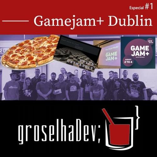 groselhaDev Especial #1 - GameJam+ Dublin