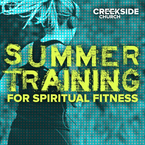 Summer Training for Spiritual Fitness: Stronger Together Through Serving Each Other (1 Pet. 4:10-11)