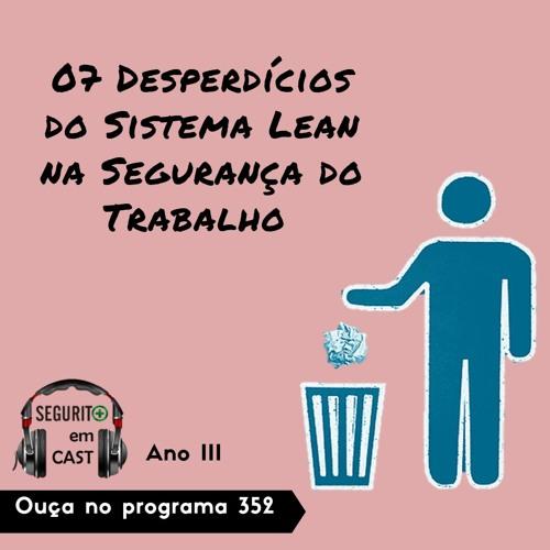 #352 - 07 Desperdícios do Sistema Lean na Segurança do Trabalho