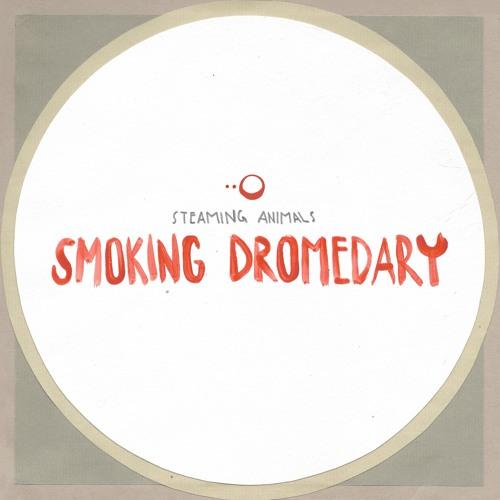 Steaming Animals - Smoking Dromedary
