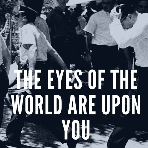 The Eyes of the World Are upon You