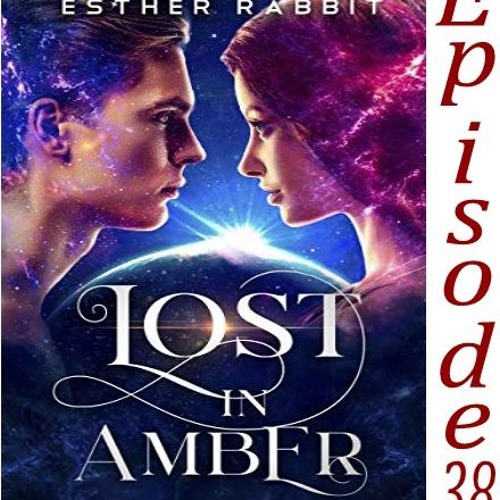 38 - Lost in Amber by Esther Rabbit