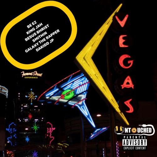 Vegas - Be EZ X King Jah X Besus Bhrist X Smithin X Galaxy the Rapper X DaKidd JP