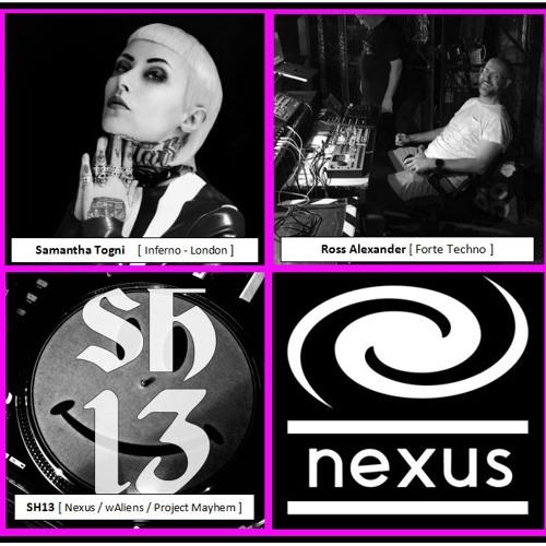 Nexusradio 16 w/ Ross Alexander (Forte Techno), Samantha Togni (Inferno), SH13 (Nexus / wAliens)