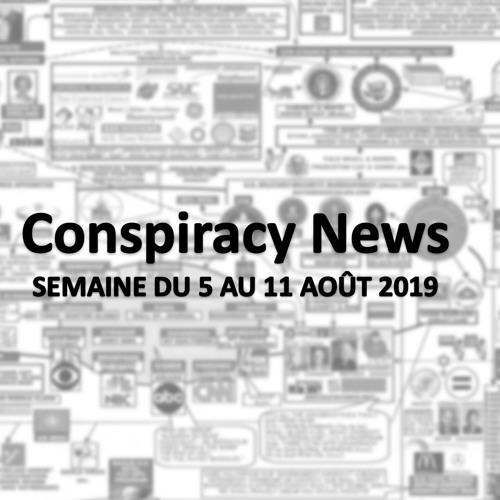 Conspiracy News - semaine du 05-11 août 2019