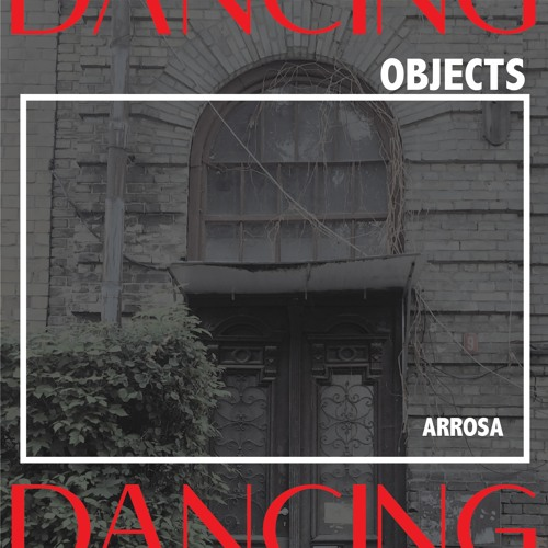 Dancing Objects'004 || Arrosa