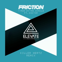 Free Download: Friction ft. Doktor - Mad In The Jungle (Killer Hertz Remix)