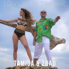 Tamiga & 2Bad -  Love Is In The Air (Original Extended)