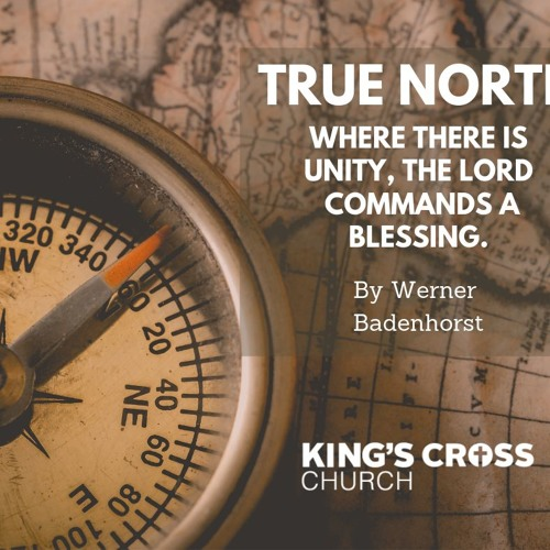 Werner Badenhorst - True North - Where There Is Unity The Lord Commands A Blessing - 2019.08.11.mp3