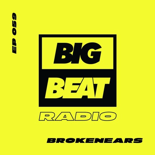 Big Beat Radio: EP #59 - Brokenears (Broken Mix)