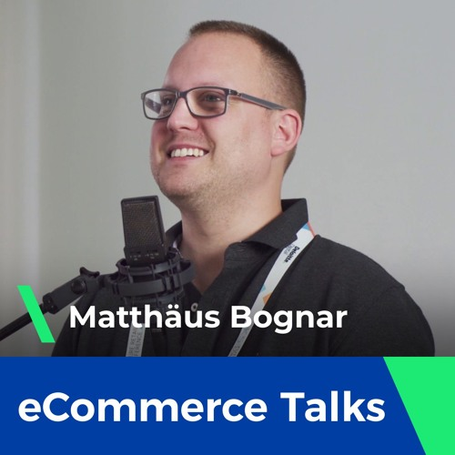 Personalisation, AI and the data-driven approach in eCommerce - Matthaus Bognar | eCommerce Talks #6