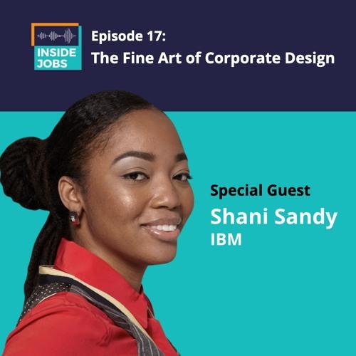 Ep. 17 - The Fine Art Of Corporate Design - Shani Sandy, IBM