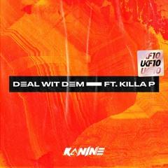 Kanine - Deal Wit Dem (ft. Killa P)
