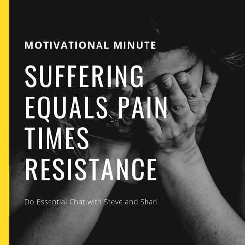 Suffering Equals Pain Times Resistance