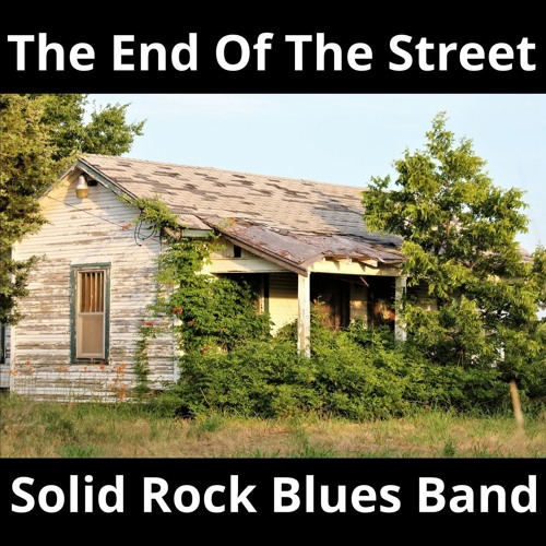 Solid Rock Blues Band - The End Of The Street