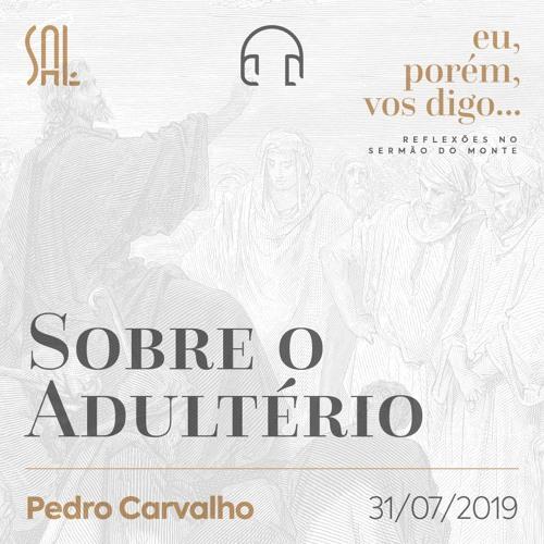 Eu, porém, vos Digo #05 - Sobre o Adultério - Pedro Carvalho - 31/07/2019