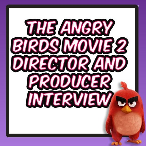 INTERVIEW: 'The Angry Birds Movie 2' Director Thurop Van Orman and Producer John Cohen