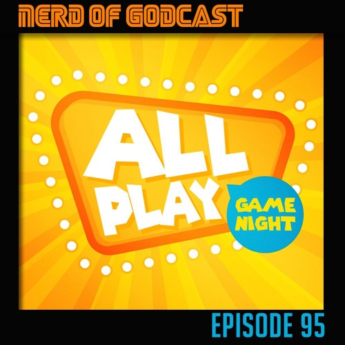 Episode 95 // ALL PLAY!