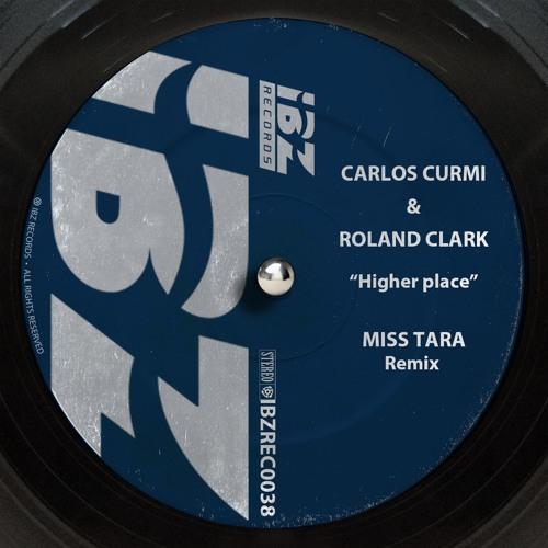 Carlos Curmi & Roland Clark  - Higher Place (Miss Tara Remix)