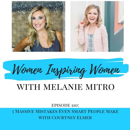 Episode 110: 3 Massive Mistakes Even Smart People Make With Courtney Elmer