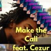 Download Make the Call (feat. Cezur) Mp3