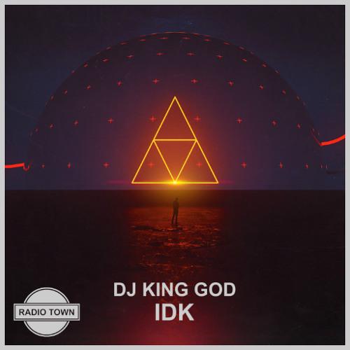 DJ King God - IDK [Radio Town Release]