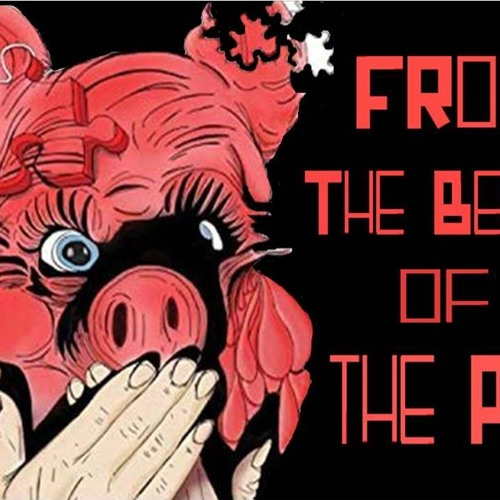 'IN THE BELLY OF THE PIG' - August 12, 2019