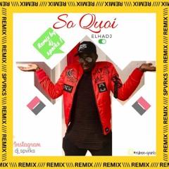 Elhadj So Quoi Remix By dj Sparks