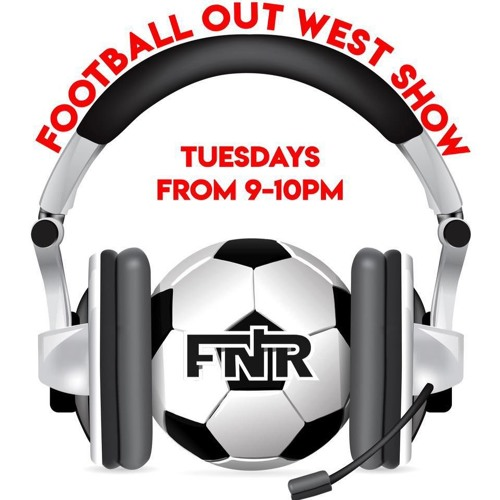 Football Out West   13 August 2019   FNR Football Nation Radio