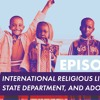 Episode 2, International Religious Liberty, State Department, and Adoption!