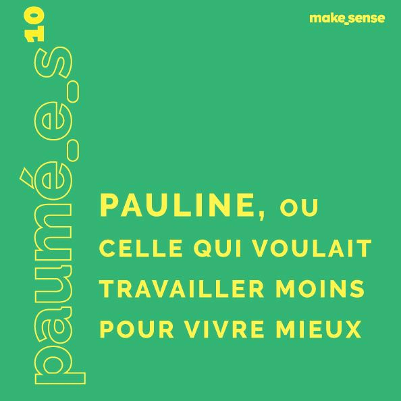 Épisode #10 : Pauline, Celle qui Voulait Travailler Moins pour Vivre Mieux