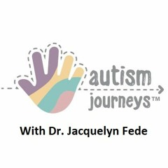 Interview with Dr. Jacquelyn Fede, Autism Journeys, May 2019