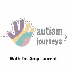 Interview with Dr. Amy Laurent, Autism Journeys, May 2019