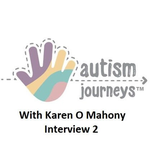 Interview 2 with Karen O Mahony, Autism Journeys, March 2019
