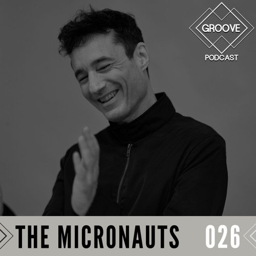 GROOVE Podcast 026 | 2019 - The Micronauts