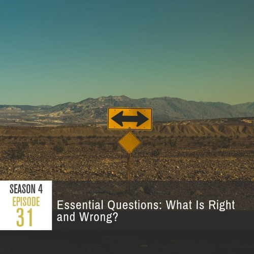 Season 4 Episode 31 - Essential Questions: What Is Right and Wrong?