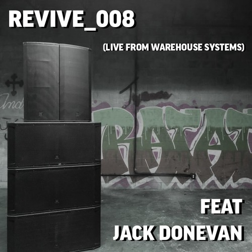 Revive_008: Jack Donevan live @ Warehouse Systems