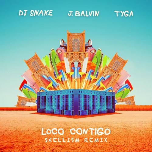 DJ Snake, J. Balvin & Tyga - Loco Contigo (Skellism Remix)