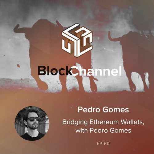 Episode 60: Bridging Ethereum Wallets, with Pedro Gomes