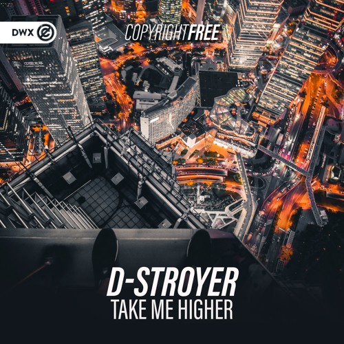 D-Stroyer - Take Me Higher (DWX Copyright Free)