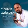 Download FREDDIE FRIMPONG - PRAISE JEHOVAH WORSHIP Mp3