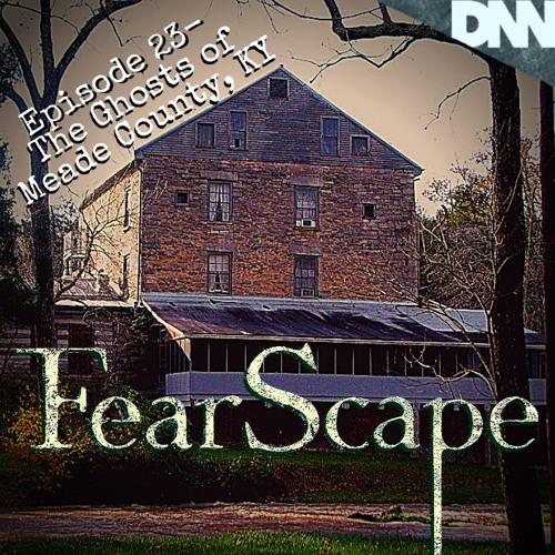 FearScape 23. The Ghosts of Meade County, KY