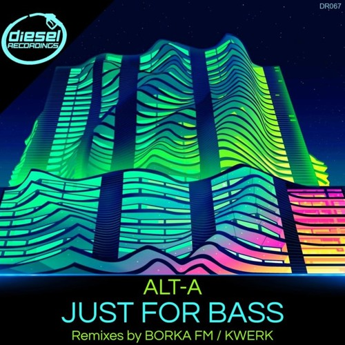 Alt A - Just For Bass (KWeRK Remix)  (OUT NOW on Diesel Recordings)