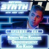 Beyond Synth - 204 - Robots With Rayguns / Grooveworthy / Kid Kasio